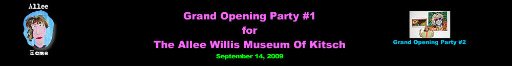 Grand Opening Party #1 for The Allee Willis Museum Of Kitsch